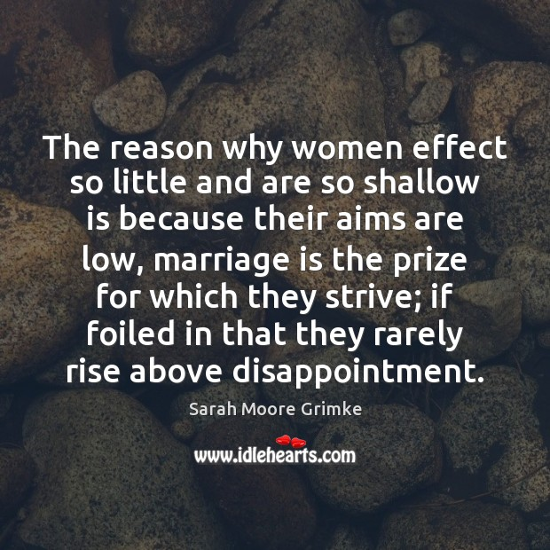 The reason why women effect so little and are so shallow is Image