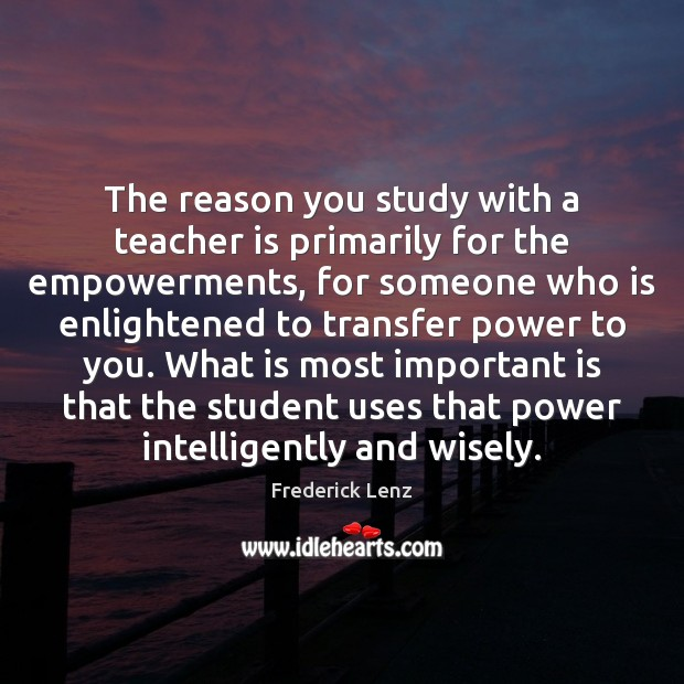 The reason you study with a teacher is primarily for the empowerments, Teacher Quotes Image