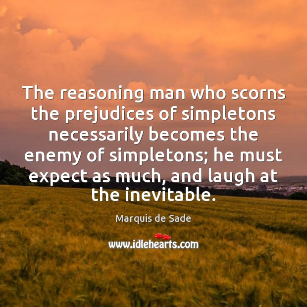 The reasoning man who scorns the prejudices of simpletons necessarily becomes the Marquis de Sade Picture Quote