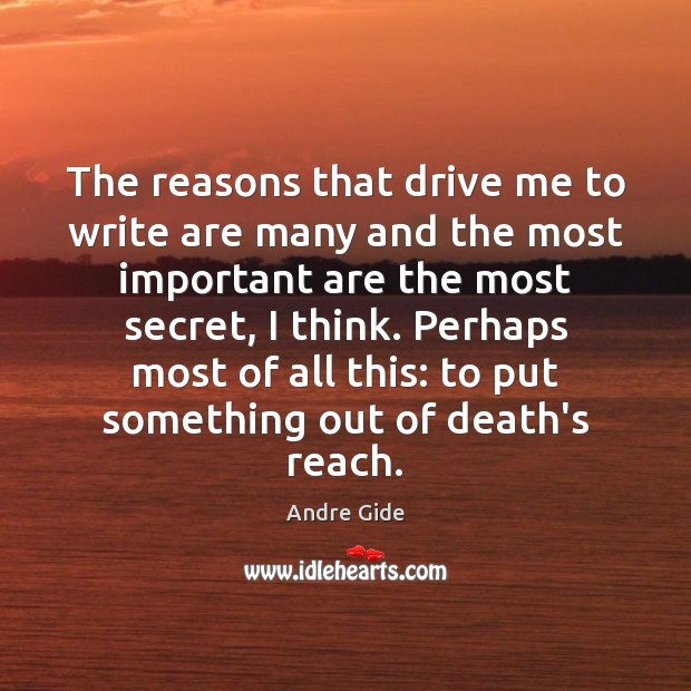 The reasons that drive me to write are many and the most Andre Gide Picture Quote