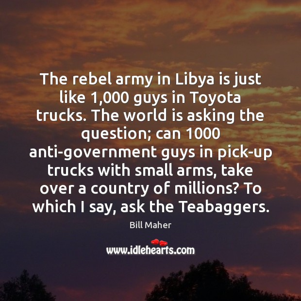 Image, The rebel army in Libya is just like 1,000 guys in Toyota trucks.