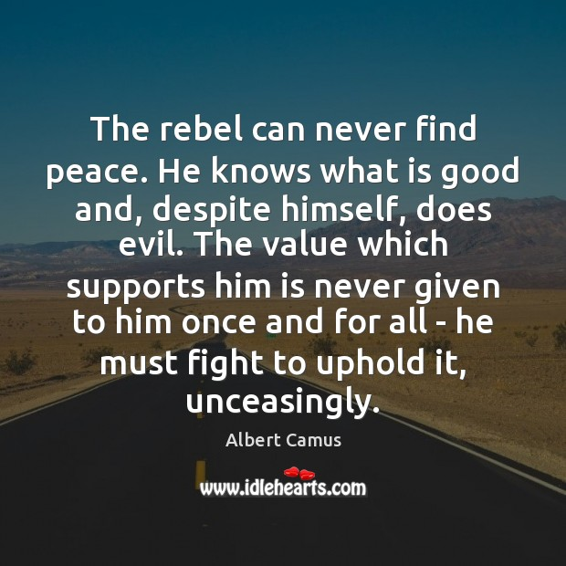 Image, The rebel can never find peace. He knows what is good and,