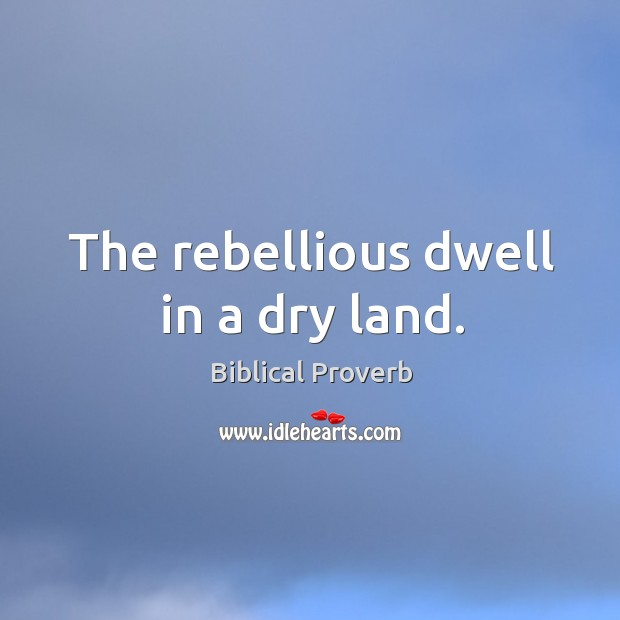 The rebellious dwell in a dry land. Biblical Proverbs Image