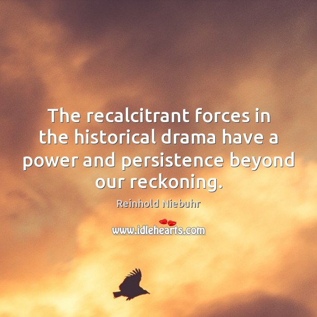 The recalcitrant forces in the historical drama have a power and persistence Image