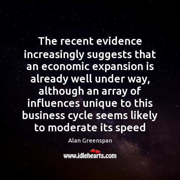 The recent evidence increasingly suggests that an economic expansion is already well Alan Greenspan Picture Quote