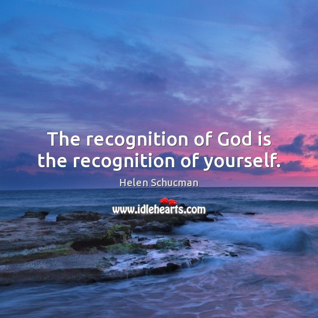 The recognition of God is the recognition of yourself. Helen Schucman Picture Quote