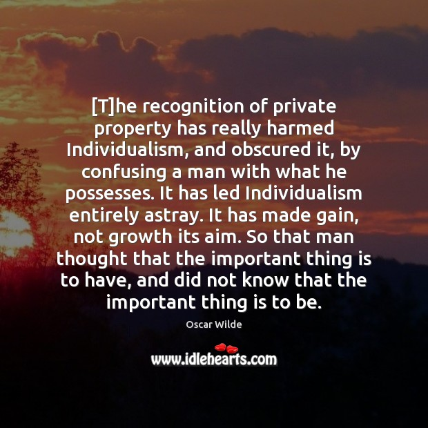 Image, [T]he recognition of private property has really harmed Individualism, and obscured