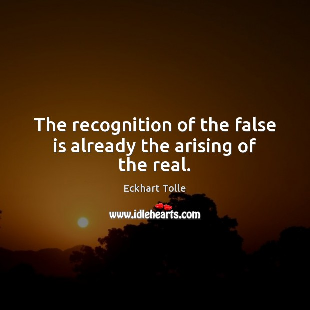 The recognition of the false is already the arising of the real. Image