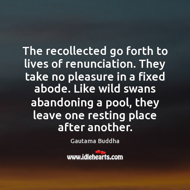 The recollected go forth to lives of renunciation. They take no pleasure Image