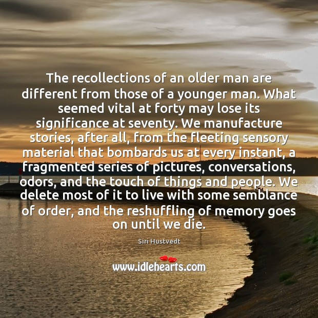 The recollections of an older man are different from those of a Siri Hustvedt Picture Quote