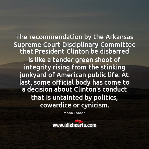 The recommendation by the Arkansas Supreme Court Disciplinary Committee that President Clinton Mona Charen Picture Quote