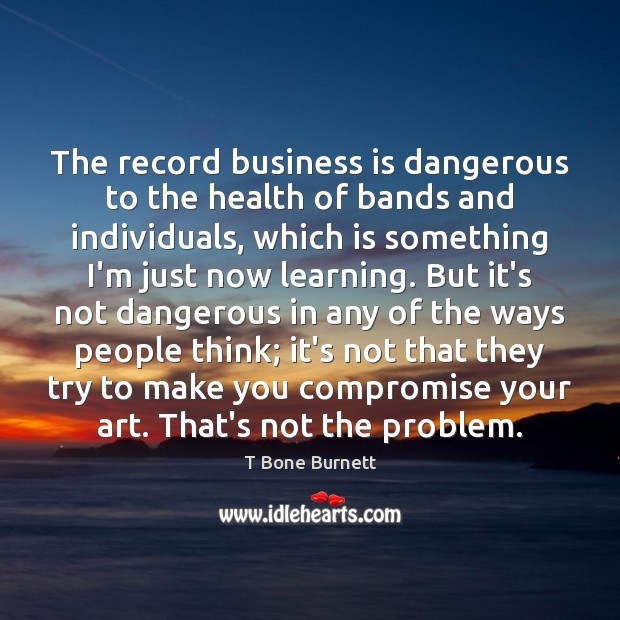 The record business is dangerous to the health of bands and individuals, Image