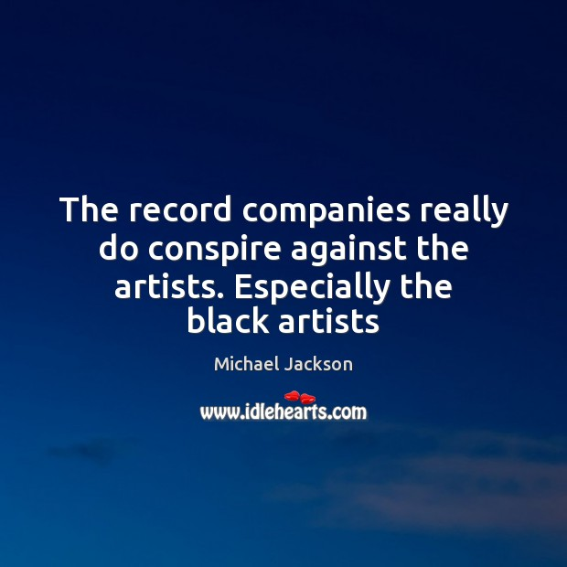Image, The record companies really do conspire against the artists. Especially the black artists
