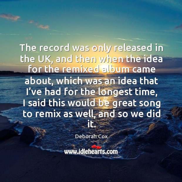 The record was only released in the uk, and then when the idea for the remixed album Image