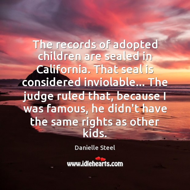 The records of adopted children are sealed in California. That seal is Danielle Steel Picture Quote