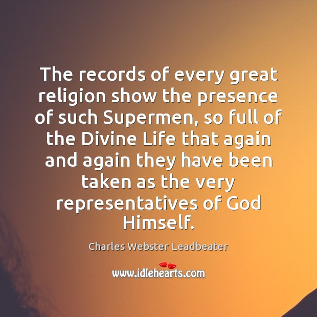 The records of every great religion show the presence of such Supermen, Charles Webster Leadbeater Picture Quote