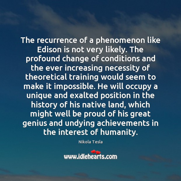 The recurrence of a phenomenon like Edison is not very likely. The Proud Quotes Image