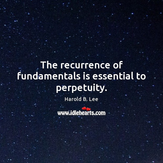 The recurrence of fundamentals is essential to perpetuity. Image