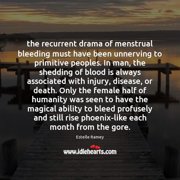 The recurrent drama of menstrual bleeding must have been unnerving to primitive Estelle Ramey Picture Quote