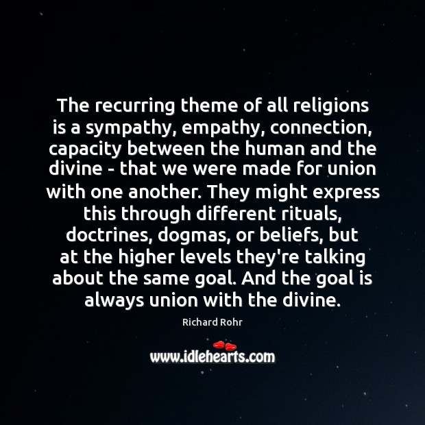 The recurring theme of all religions is a sympathy, empathy, connection, capacity Richard Rohr Picture Quote