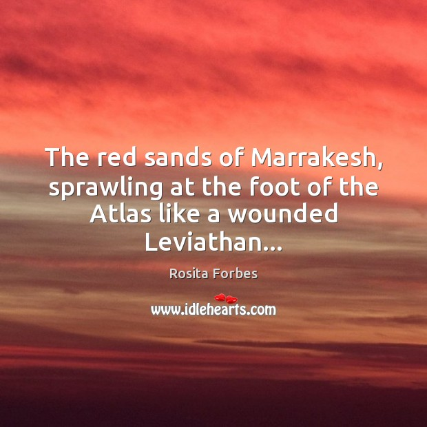 The red sands of Marrakesh, sprawling at the foot of the Atlas like a wounded Leviathan… Image