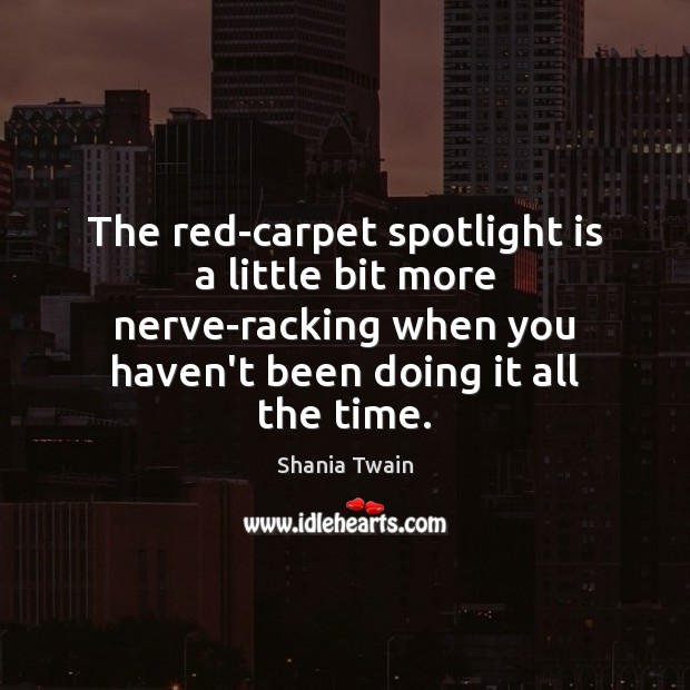 The red-carpet spotlight is a little bit more nerve-racking when you haven't Image