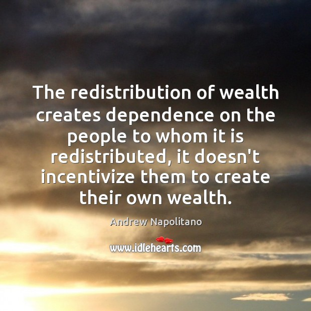 Image, The redistribution of wealth creates dependence on the people to whom it