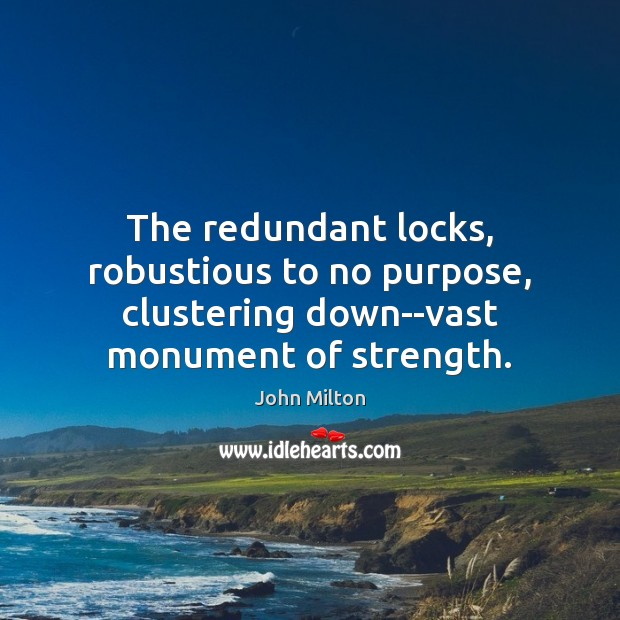The redundant locks, robustious to no purpose, clustering down–vast monument of strength. Image