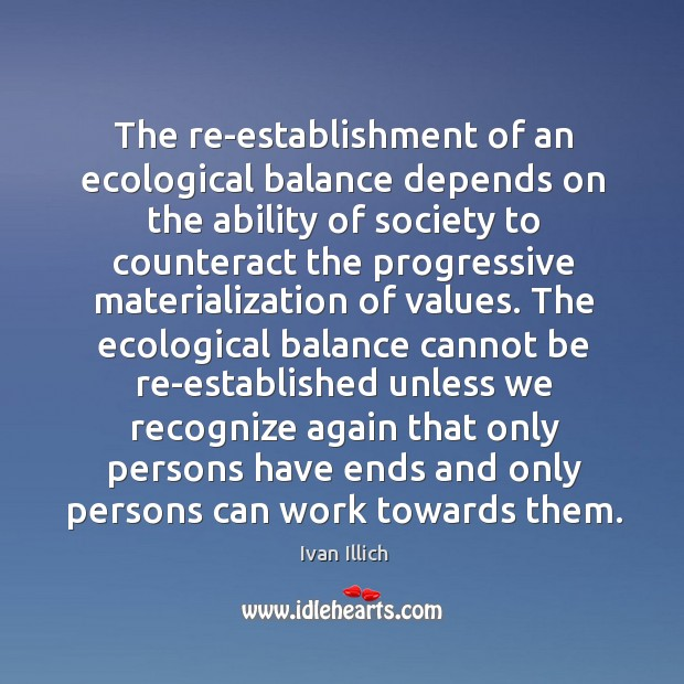 The re-establishment of an ecological balance depends on the ability of society Image