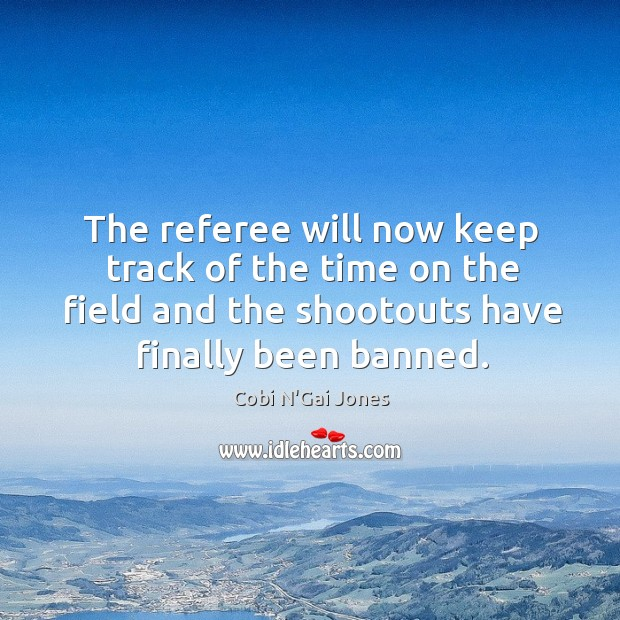 The referee will now keep track of the time on the field and the shootouts have finally been banned. Image