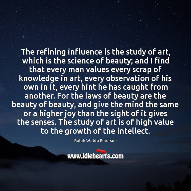 The refining influence is the study of art, which is the science Image