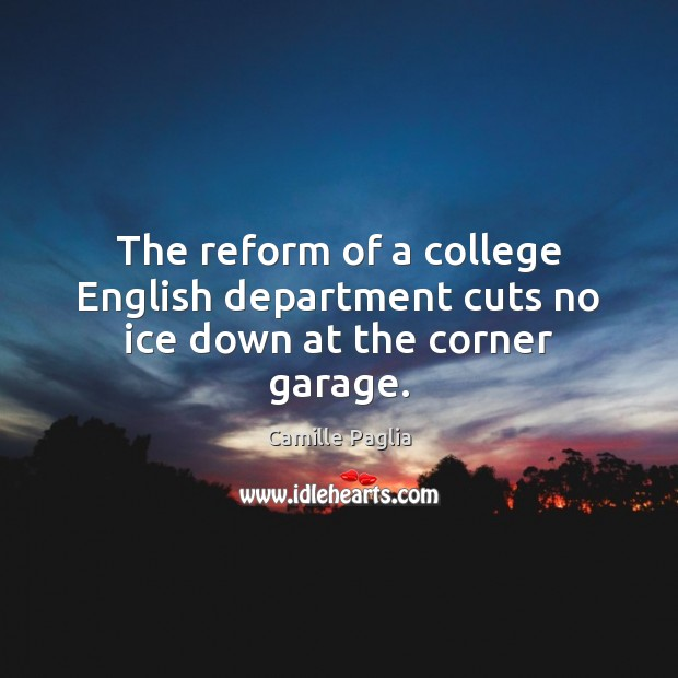 Image, The reform of a college English department cuts no ice down at the corner garage.