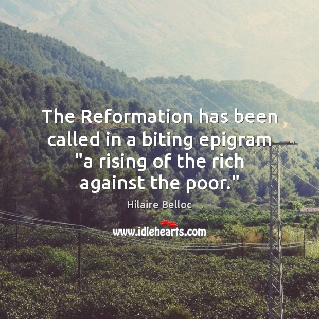"""The Reformation has been called in a biting epigram """"a rising of Hilaire Belloc Picture Quote"""