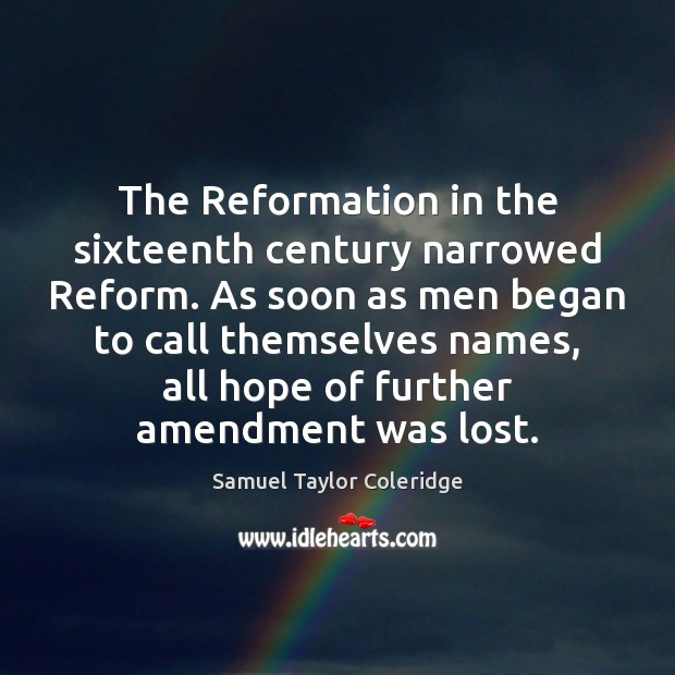 The Reformation in the sixteenth century narrowed Reform. As soon as men Image