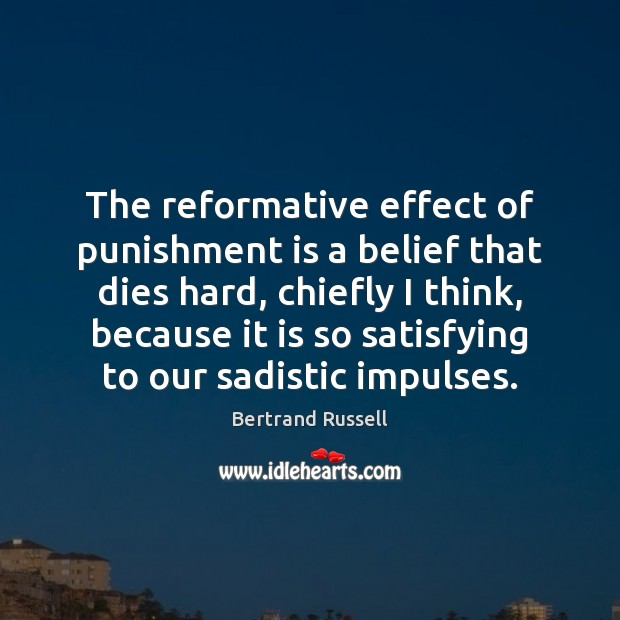 The reformative effect of punishment is a belief that dies hard, chiefly Punishment Quotes Image