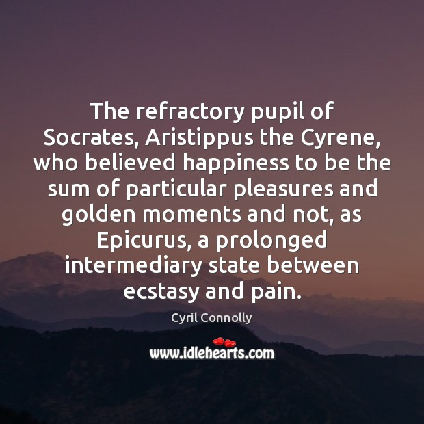 The refractory pupil of Socrates, Aristippus the Cyrene, who believed happiness to Image