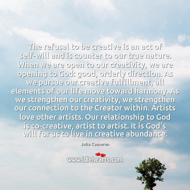 The refusal to be creative is an act of self-will and is Julia Cameron Picture Quote