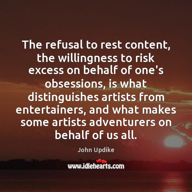 Image, The refusal to rest content, the willingness to risk excess on behalf