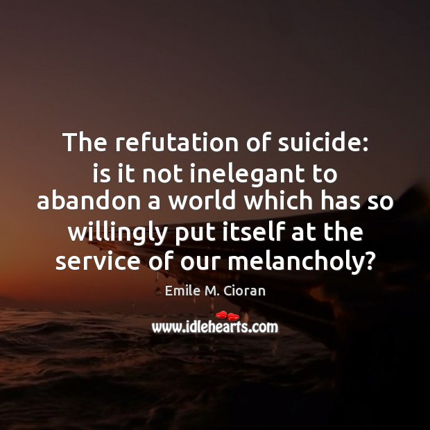The refutation of suicide: is it not inelegant to abandon a world Image