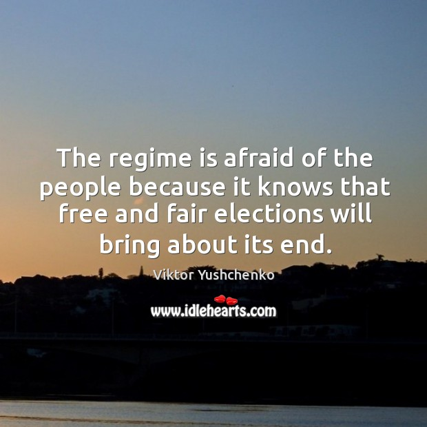 The regime is afraid of the people because it knows that free and fair elections will bring about its end. Image