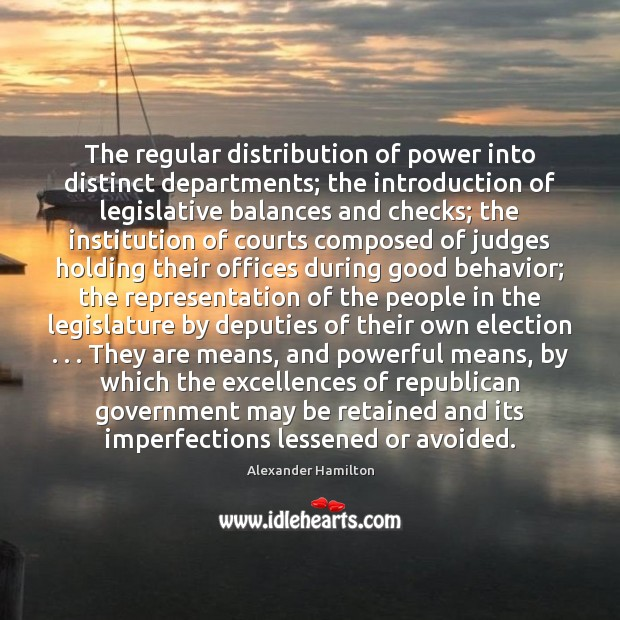 Image, The regular distribution of power into distinct departments; the introduction of legislative