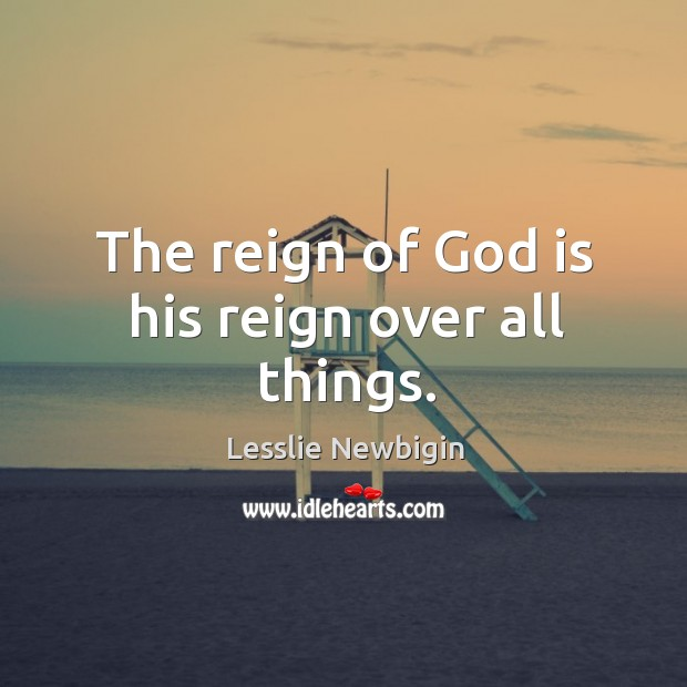 The reign of God is his reign over all things. Image