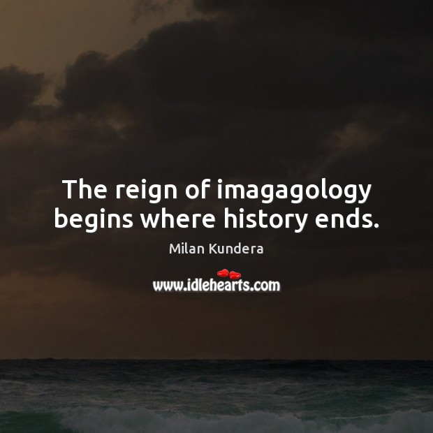 Image, The reign of imagagology begins where history ends.