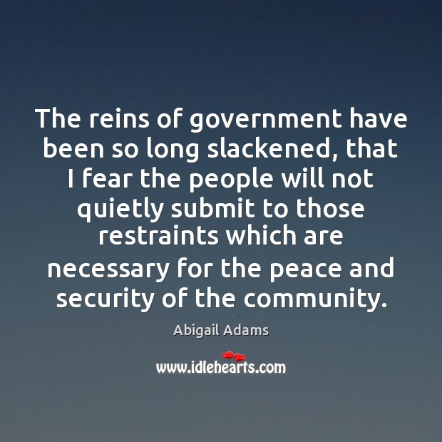 The reins of government have been so long slackened, that I fear Image
