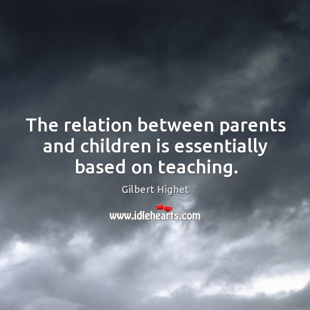 The relation between parents and children is essentially based on teaching. Image
