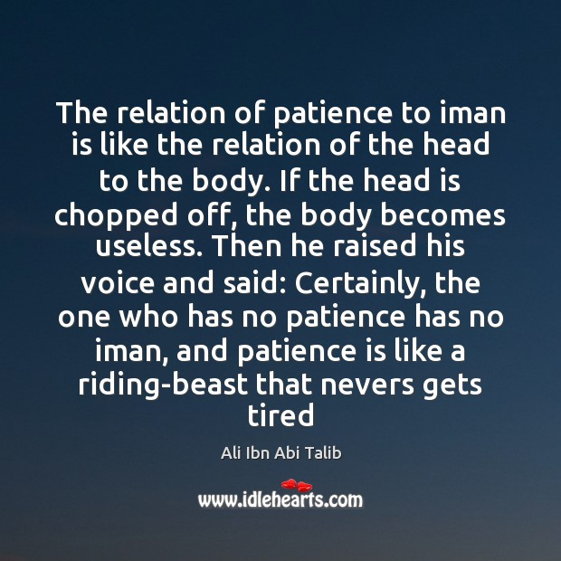 The relation of patience to iman is like the relation of the Ali Ibn Abi Talib Picture Quote