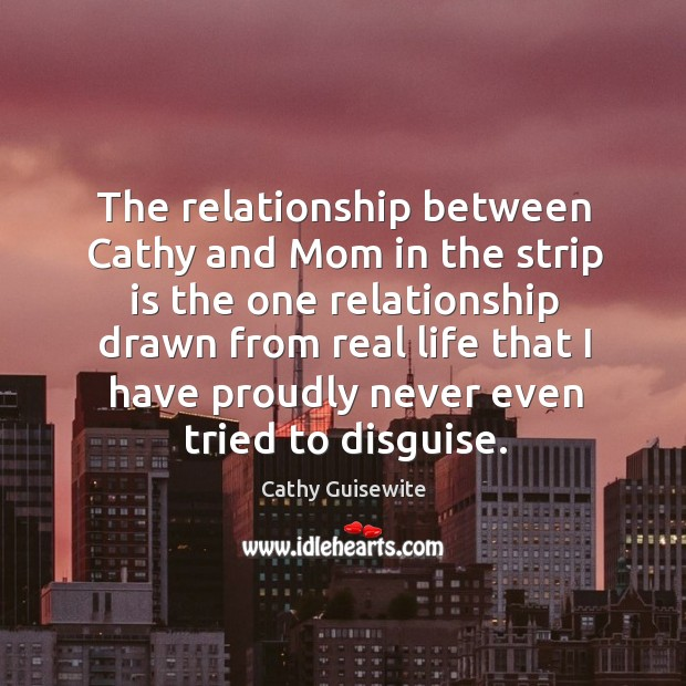 The relationship between cathy and mom in the strip is the one relationship Cathy Guisewite Picture Quote