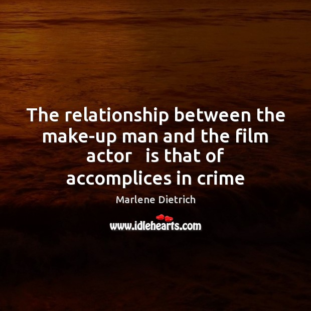The relationship between the make-up man and the film actor   is that Crime Quotes Image