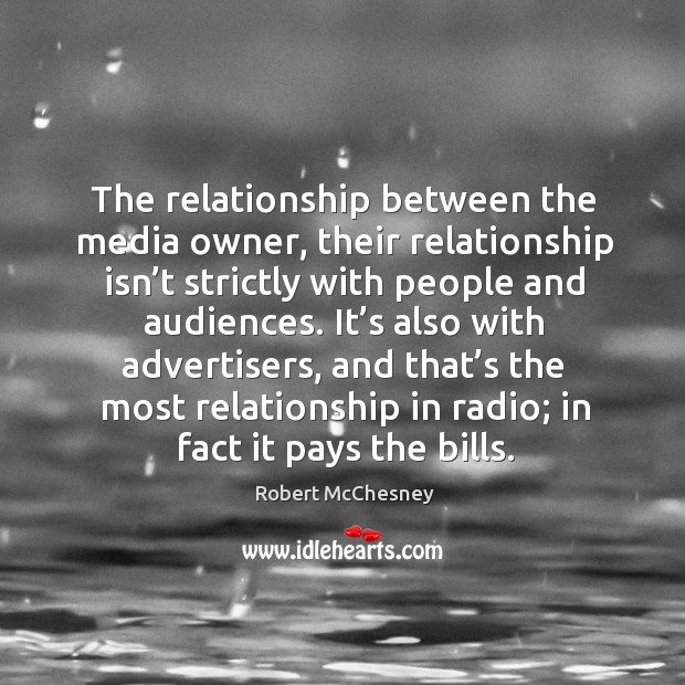 The relationship between the media owner, their relationship isn't strictly with people and audiences. Image
