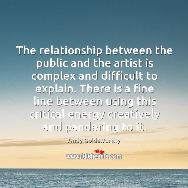 The relationship between the public and the artist is complex and difficult to explain. Image